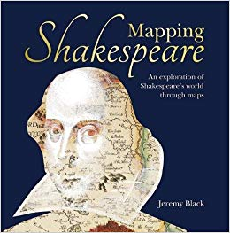 Mapping Shakespeare : an exploration of Shakespeare's world through maps