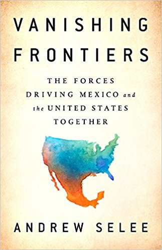 Vanishing frontiers : the forces driving Mexico and and the United States together